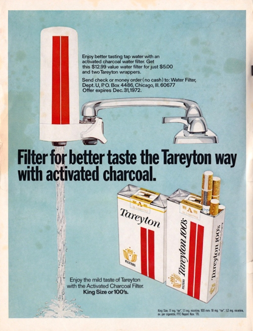 The filter on your cigarette is as good for you as the filter on your tap water. And if you send in $5 dollars (and tow Tareyton wrappers) you can have a water filter on your tap as well as on your cigarette. ahead of their time on the health kick hustle... and right on time with their horrible lies.